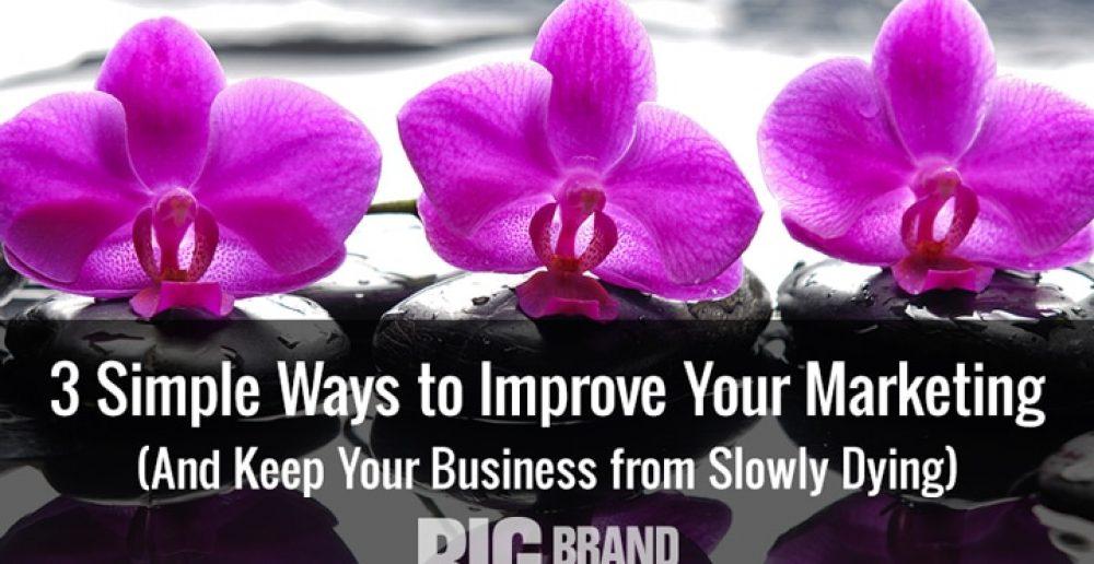3 Ways to Improve Your Marketing